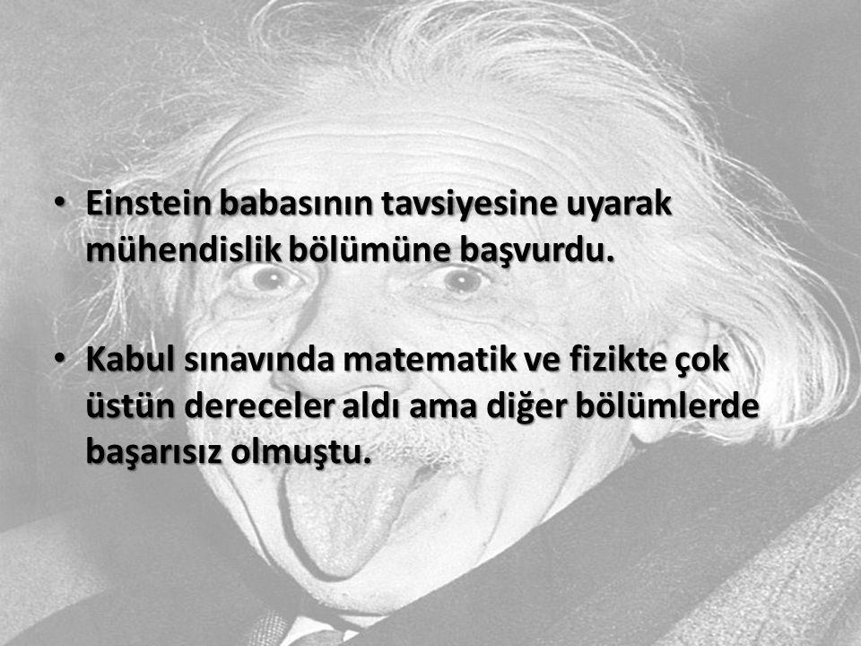 Einstein babasının tavsiyesine uyarak mühendislik bölümüne başvurdu.