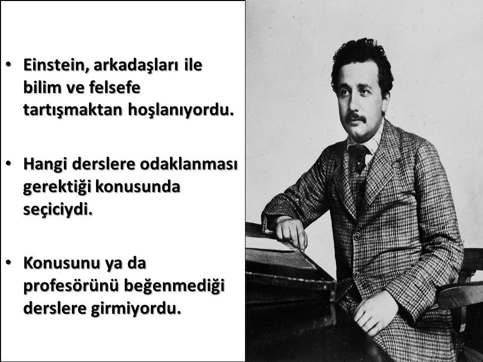 Einstein, arkadaşları ile bilim ve felsefe tartışmaktan hoşlanıyordu.