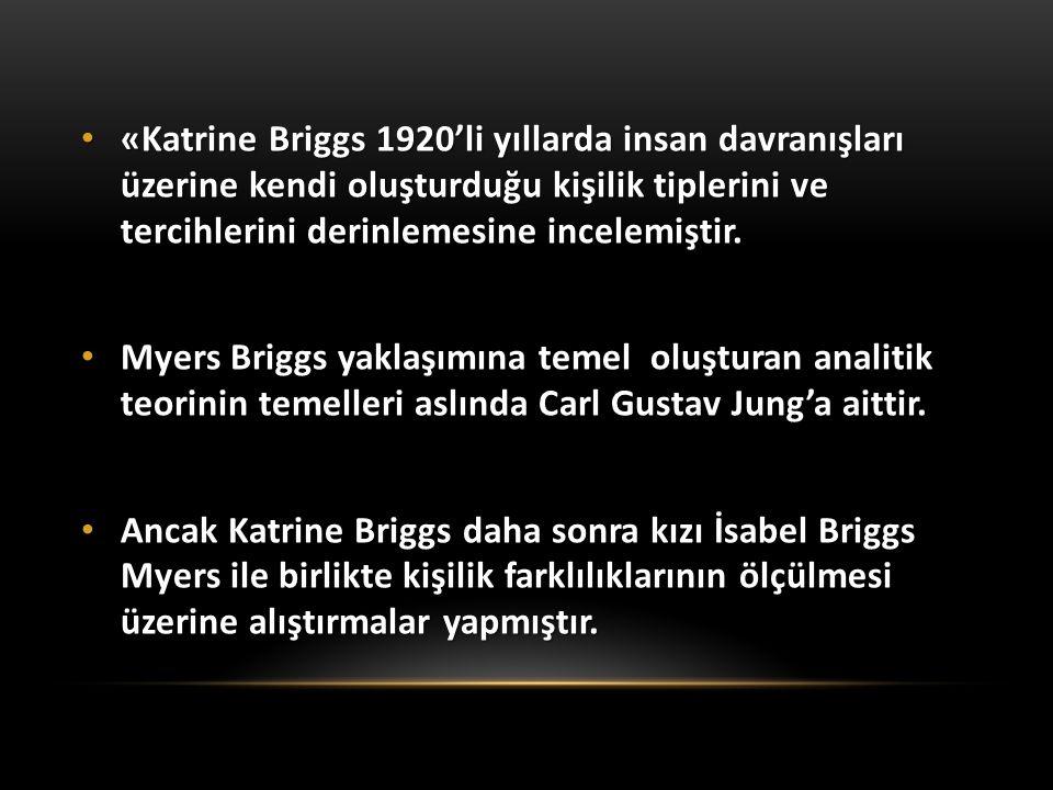 «Katrine Briggs 1920'li yıllarda insan davranışları üzerine kendi oluşturduğu kişilik tiplerini ve tercihlerini derinlemesine incelemiştir.