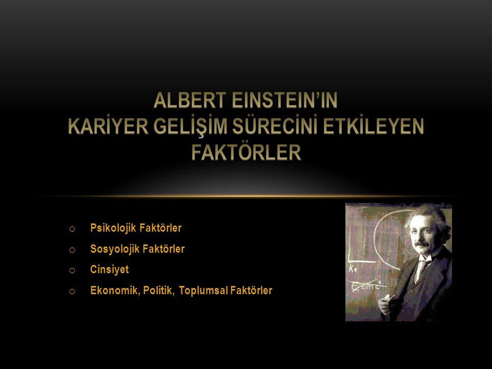 ALBERT EINSTEIN'IN KARİYER GELİŞİM SÜRECİNİ ETKİLEYEN FAKTÖRLER