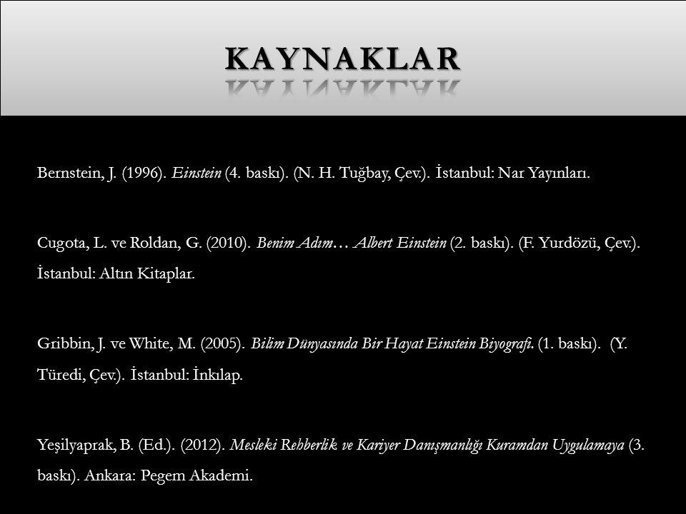kaynaklar Bernstein, J. (1996). Einstein (4. baskı). (N. H. Tuğbay, Çev.). İstanbul: Nar Yayınları.
