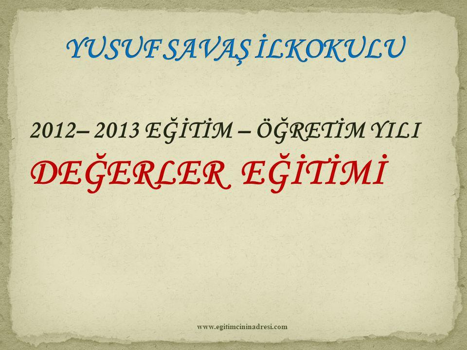 DEĞERLER EĞİTİMİ YUSUF SAVAŞ İLKOKULU 2012– 2013 EĞİTİM – ÖĞRETİM YILI