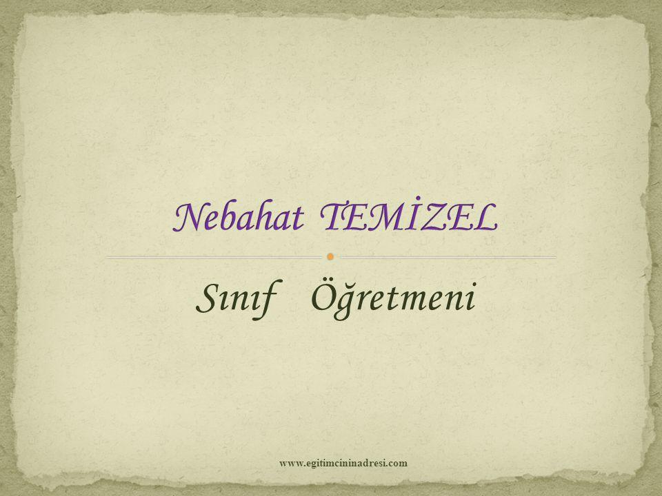 Nebahat TEMİZEL Sınıf Öğretmeni www.egitimcininadresi.com