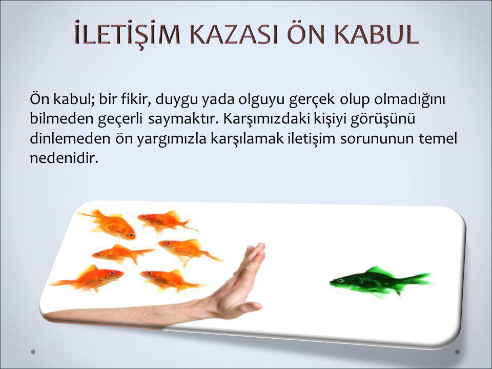İLETİŞİM KAZASI ÖN KABUL