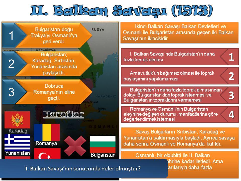 1 1 2 2 3 3 4 II. Balkan Savaşı'nın sonucunda neler olmuştur
