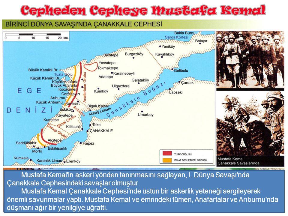 Çanakkale Mustafa Kemal in askeri yönden tanınmasını sağlayan, I. Dünya Savaşı nda Çanakkale Cephesindeki savaşlar olmuştur.
