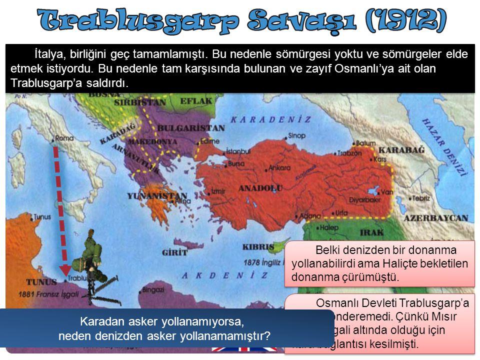 Osmanlı, Trablusgarp'a asker yollayamamıştır. Neden