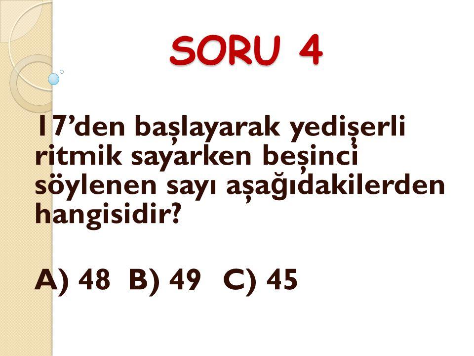 SORU 4 17'den başlayarak yedişerli ritmik sayarken beşinci söylenen sayı aşağıdakilerden hangisidir