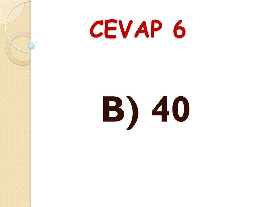 CEVAP 6 B) 40