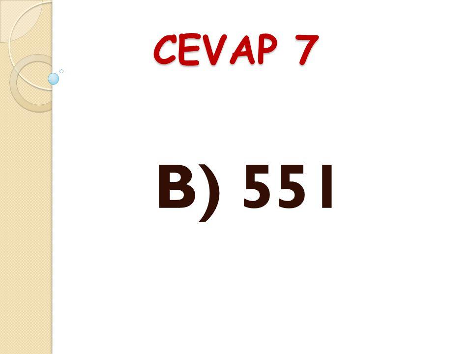 CEVAP 7 B) 551