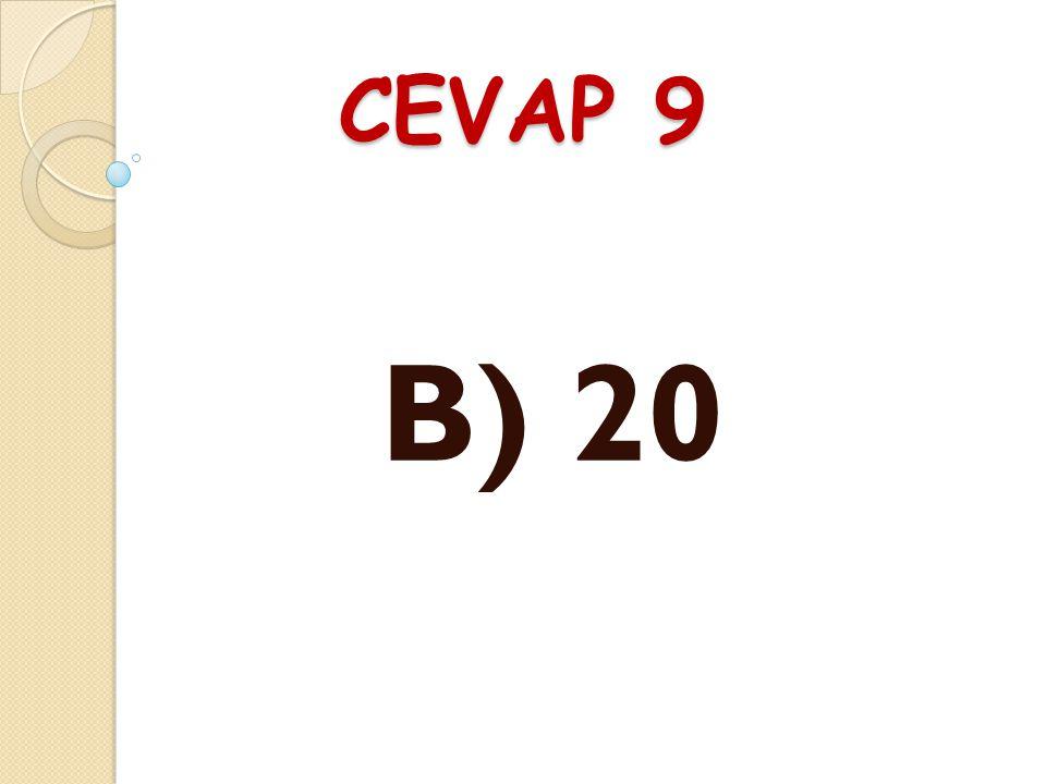 CEVAP 9 B) 20