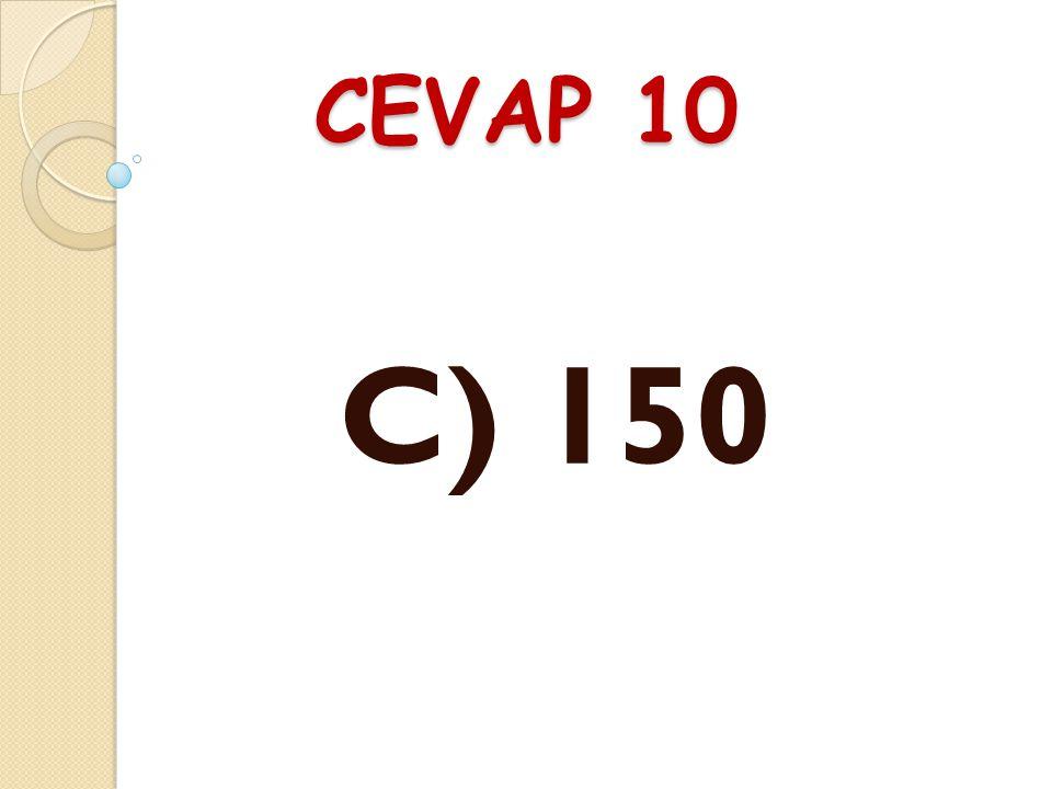 CEVAP 10 C) 150
