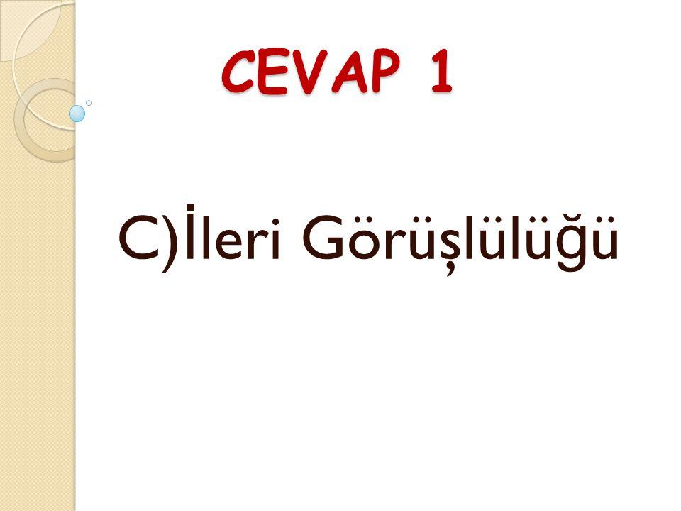 CEVAP 1 C)İleri Görüşlülüğü