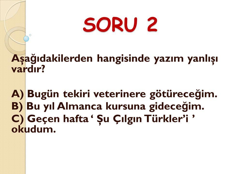 SORU 2 Aşağıdakilerden hangisinde yazım yanlışı vardır