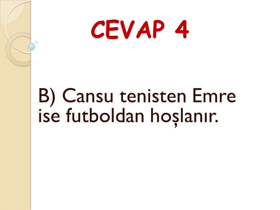B) Cansu tenisten Emre ise futboldan hoşlanır.