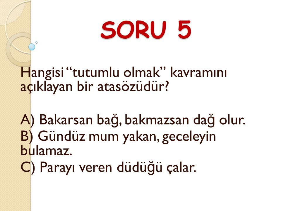 SORU 5 Hangisi tutumlu olmak kavramını açıklayan bir atasözüdür