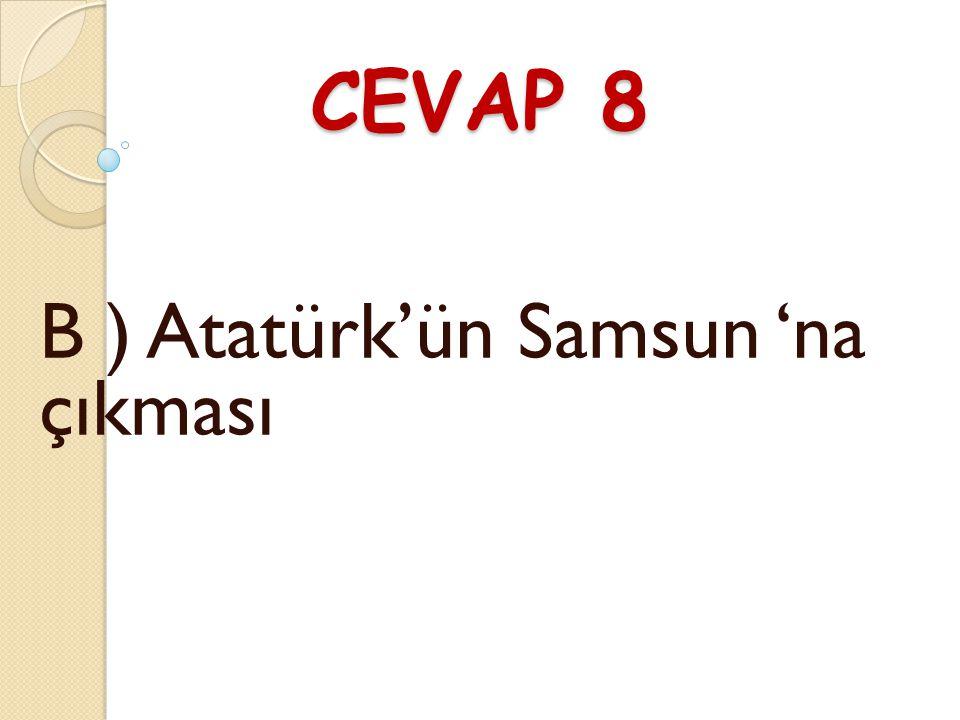 B ) Atatürk'ün Samsun 'na çıkması