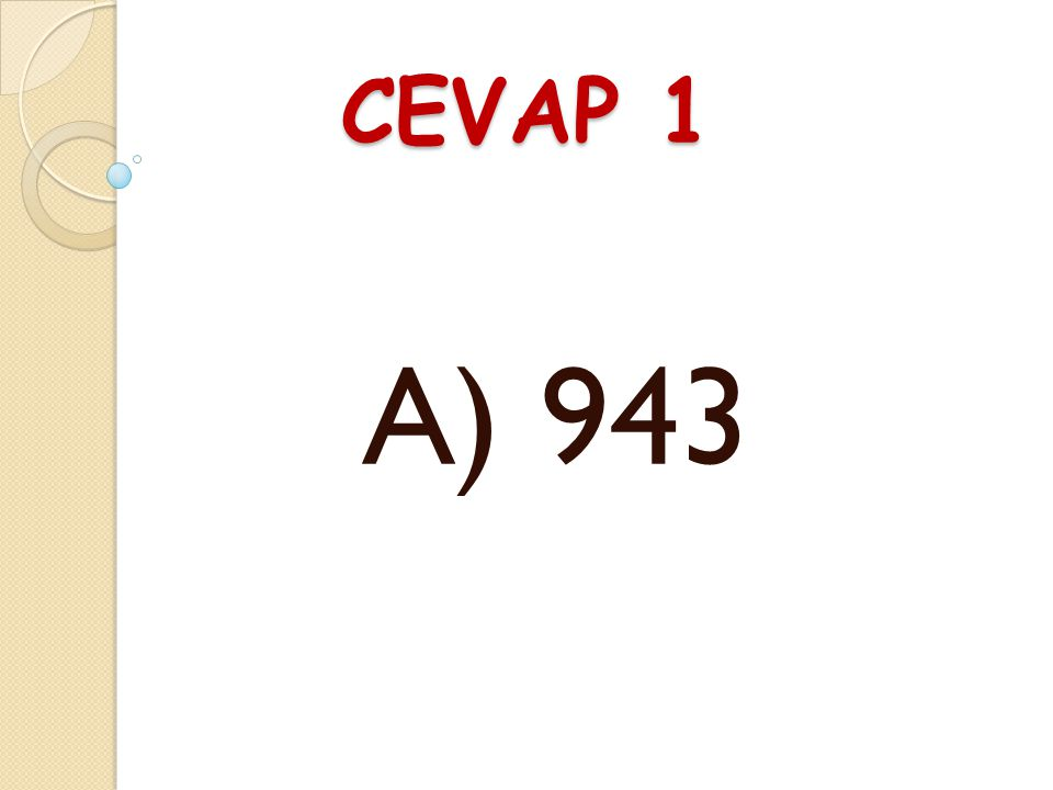 CEVAP 1 A) 943