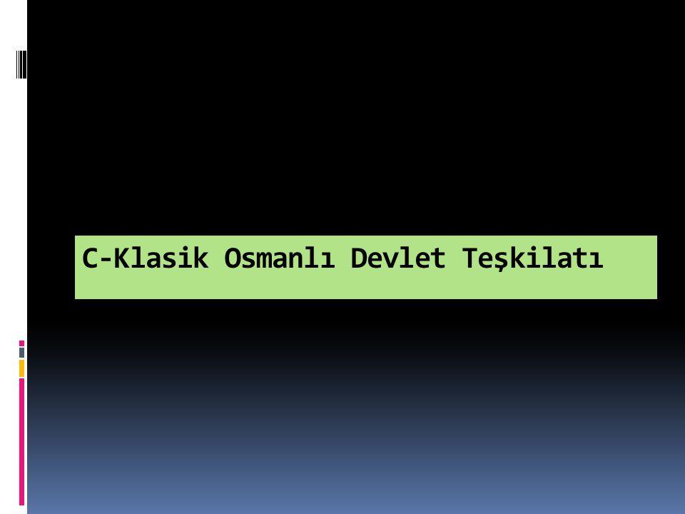 C-Klasik Osmanlı Devlet Teşkilatı