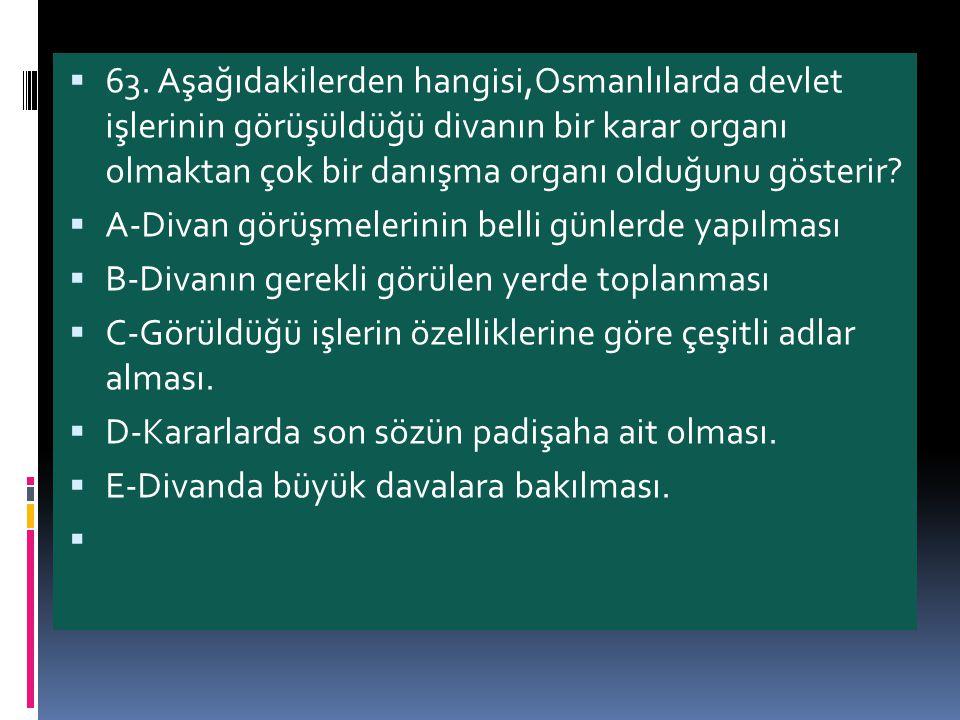 63. Aşağıdakilerden hangisi,Osmanlılarda devlet işlerinin görüşüldüğü divanın bir karar organı olmaktan çok bir danışma organı olduğunu gösterir