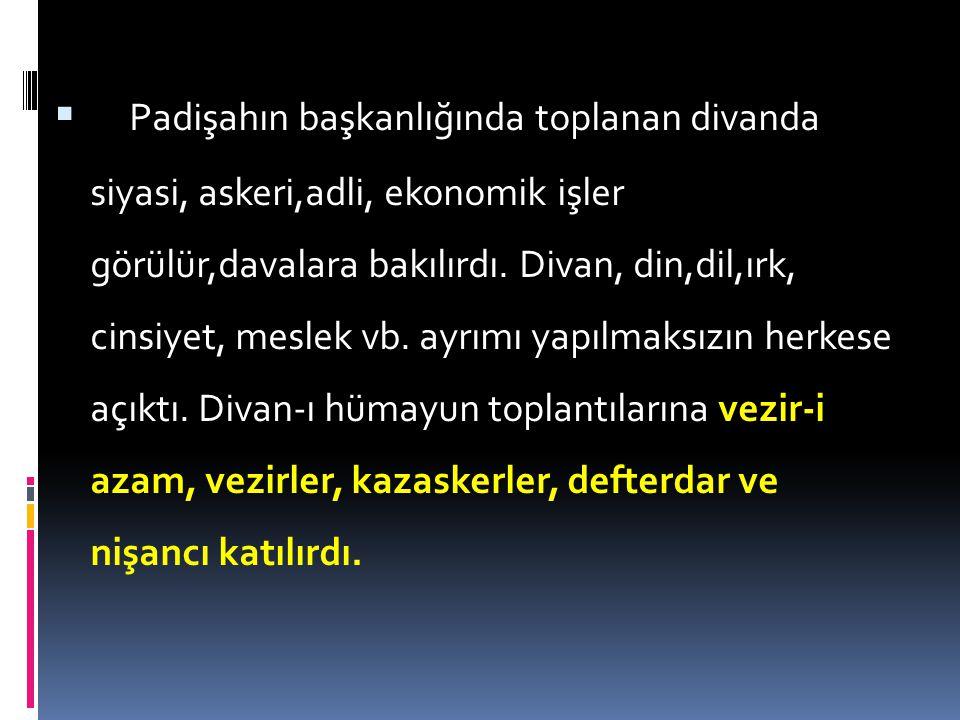 Padişahın başkanlığında toplanan divanda siyasi, askeri,adli, ekonomik işler görülür,davalara bakılırdı.