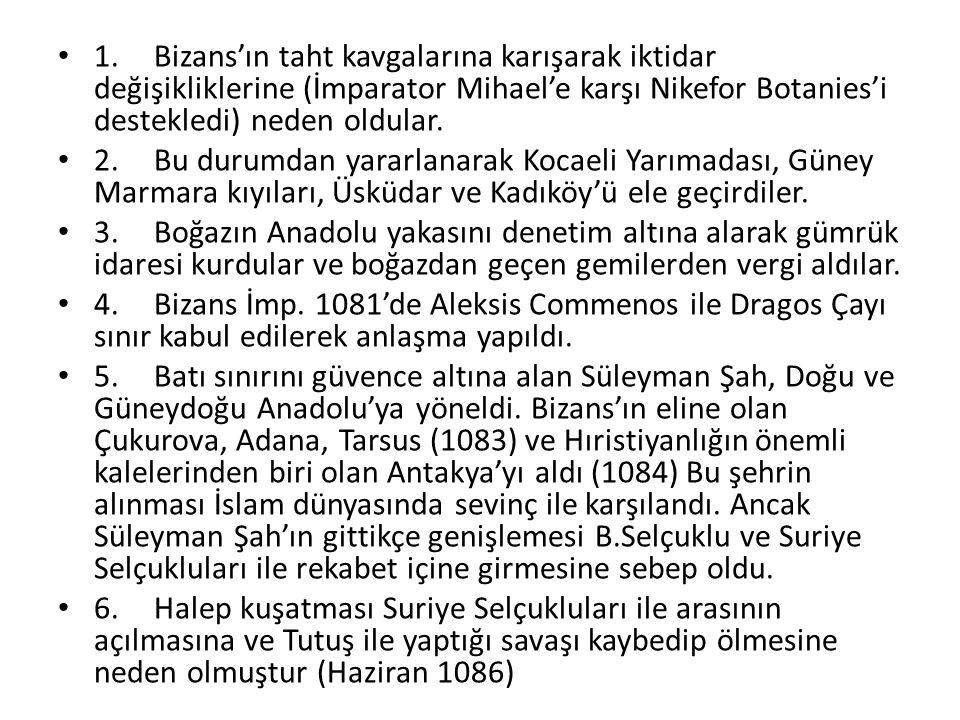 1. Bizans'ın taht kavgalarına karışarak iktidar değişikliklerine (İmparator Mihael'e karşı Nikefor Botanies'i destekledi) neden oldular.