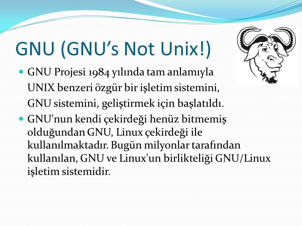 GNU (GNU's Not Unix!) GNU Projesi 1984 yılında tam anlamıyla
