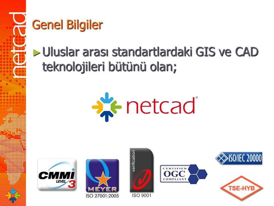 Genel Bilgiler Uluslar arası standartlardaki GIS ve CAD teknolojileri bütünü olan;