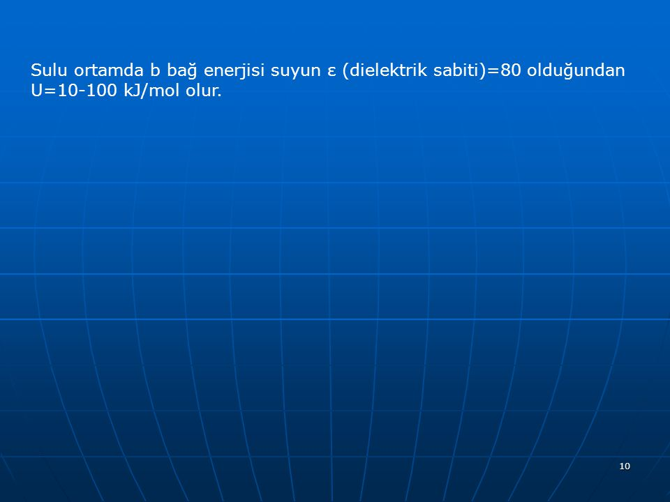 Sulu ortamda b bağ enerjisi suyun ε (dielektrik sabiti)=80 olduğundan