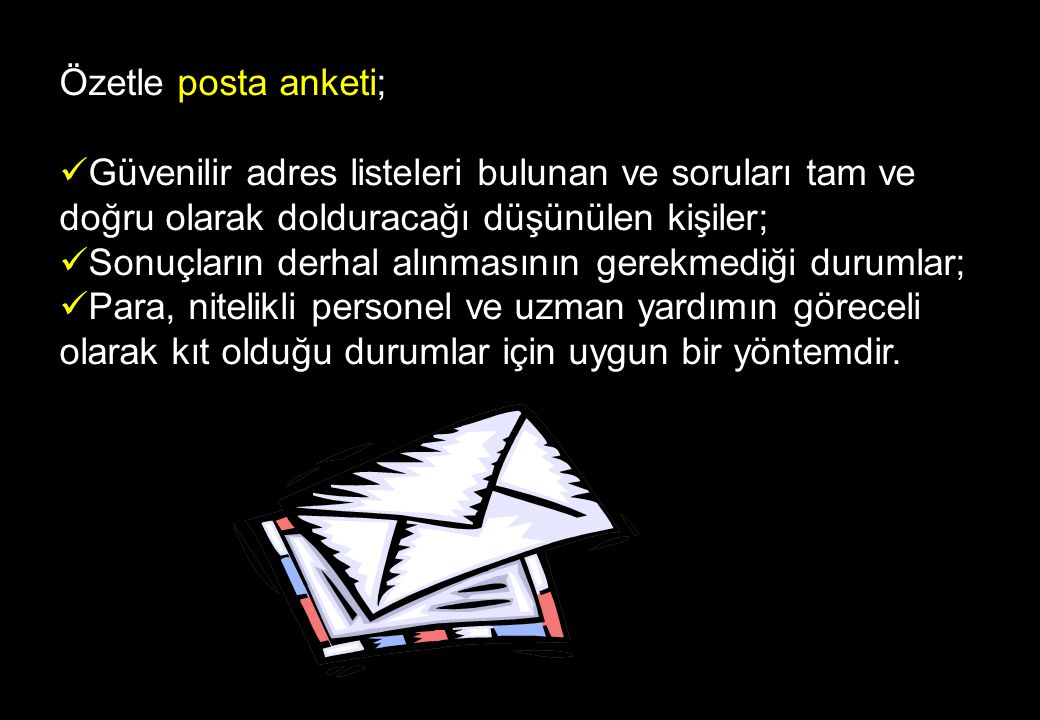 Özetle posta anketi; Güvenilir adres listeleri bulunan ve soruları tam ve doğru olarak dolduracağı düşünülen kişiler;