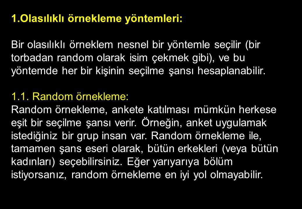 1.Olasılıklı örnekleme yöntemleri: Bir olasılıklı örneklem nesnel bir yöntemle seçilir (bir torbadan random olarak isim çekmek gibi), ve bu yöntemde her bir kişinin seçilme şansı hesaplanabilir.