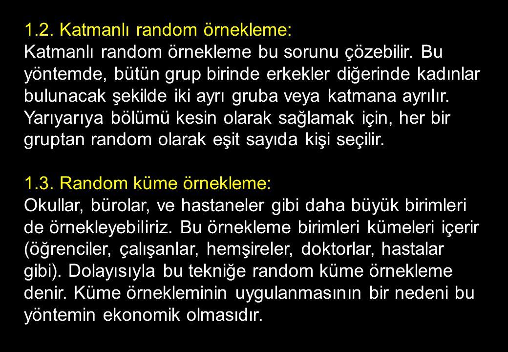 1.2. Katmanlı random örnekleme: Katmanlı random örnekleme bu sorunu çözebilir.