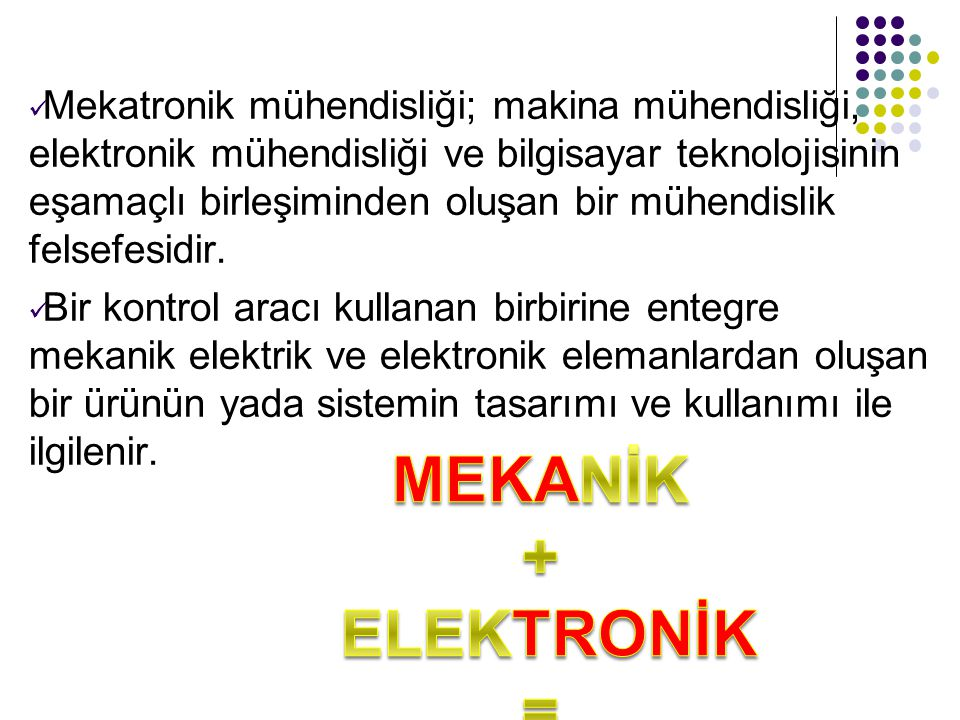 MEKANİK + ELEKTRONİK = MEKATRONİK