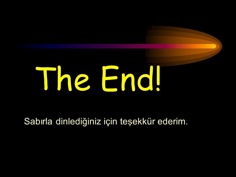 The End! Sabırla dinlediğiniz için teşekkür ederim.