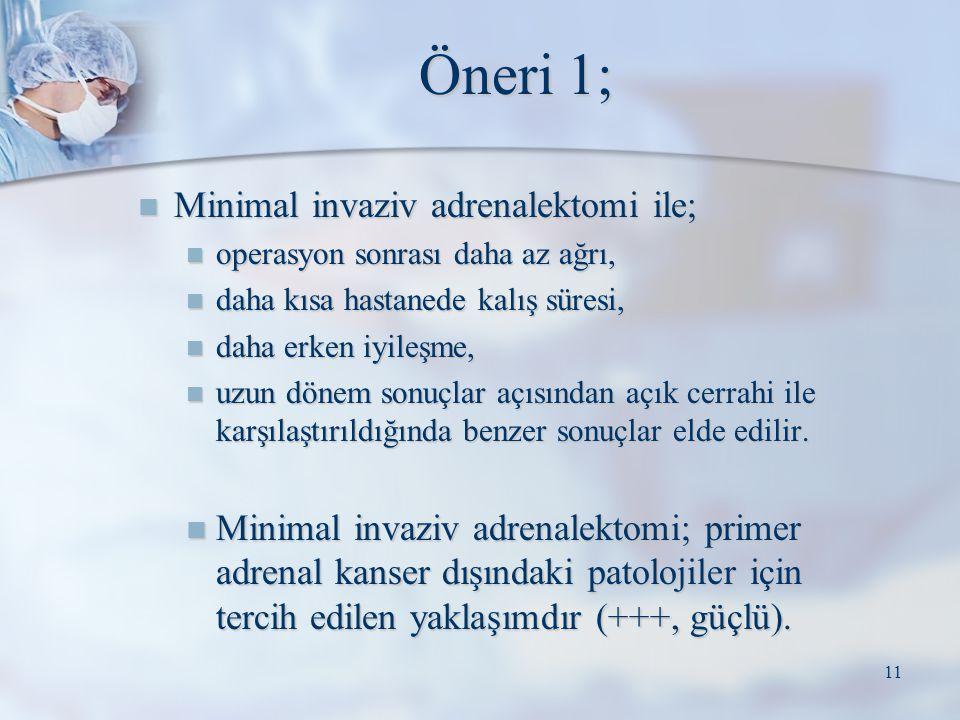 Öneri 1; Minimal invaziv adrenalektomi ile;