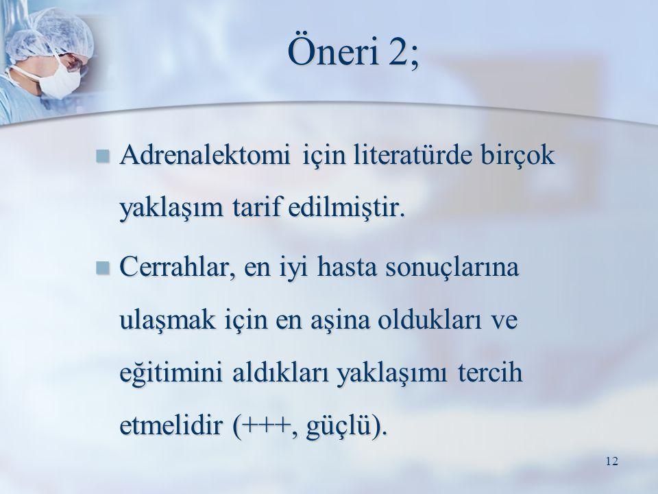 Öneri 2; Adrenalektomi için literatürde birçok yaklaşım tarif edilmiştir.