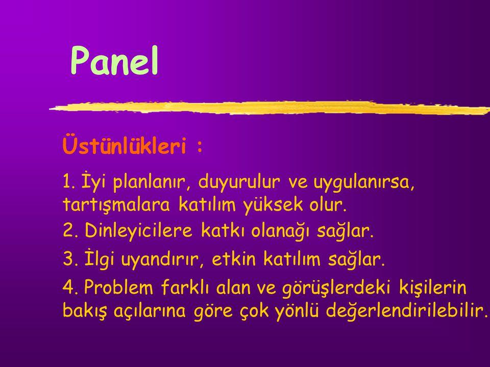 Panel Üstünlükleri : 1. İyi planlanır, duyurulur ve uygulanırsa, tartışmalara katılım yüksek olur.