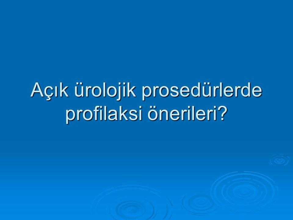 Açık ürolojik prosedürlerde profilaksi önerileri
