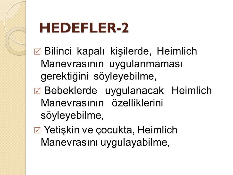 HEDEFLER-2 Bilinci kapalı kişilerde, Heimlich Manevrasının uygulanmaması gerektiğini söyleyebilme,