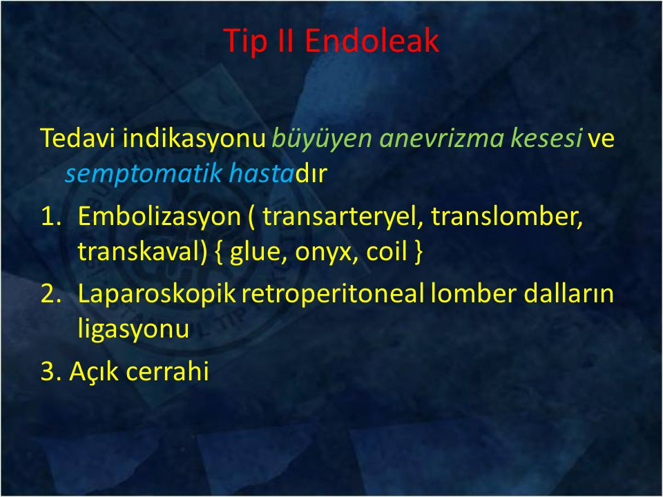 Tip II Endoleak Tedavi indikasyonu büyüyen anevrizma kesesi ve semptomatik hastadır.