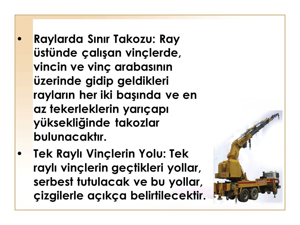 Raylarda Sınır Takozu: Ray üstünde çalışan vinçlerde, vincin ve vinç arabasının üzerinde gidip geldikleri rayların her iki başında ve en az tekerleklerin yarıçapı yüksekliğinde takozlar bulunacaktır.
