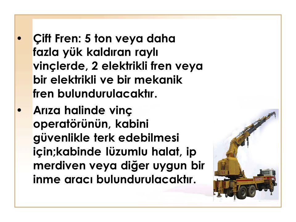 Çift Fren: 5 ton veya daha fazla yük kaldıran raylı vinçlerde, 2 elektrikli fren veya bir elektrikli ve bir mekanik fren bulundurulacaktır.