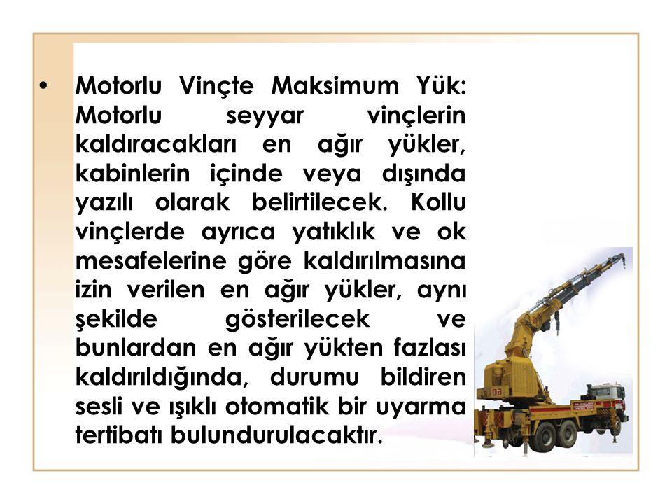 Motorlu Vinçte Maksimum Yük: Motorlu seyyar vinçlerin kaldıracakları en ağır yükler, kabinlerin içinde veya dışında yazılı olarak belirtilecek.