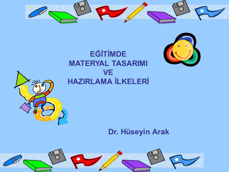 EĞİTİMDE MATERYAL TASARIMI VE HAZIRLAMA İLKELERİ Dr. Hüseyin Arak