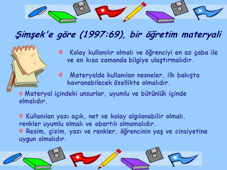 Şimşek e göre (1997:69), bir öğretim materyali