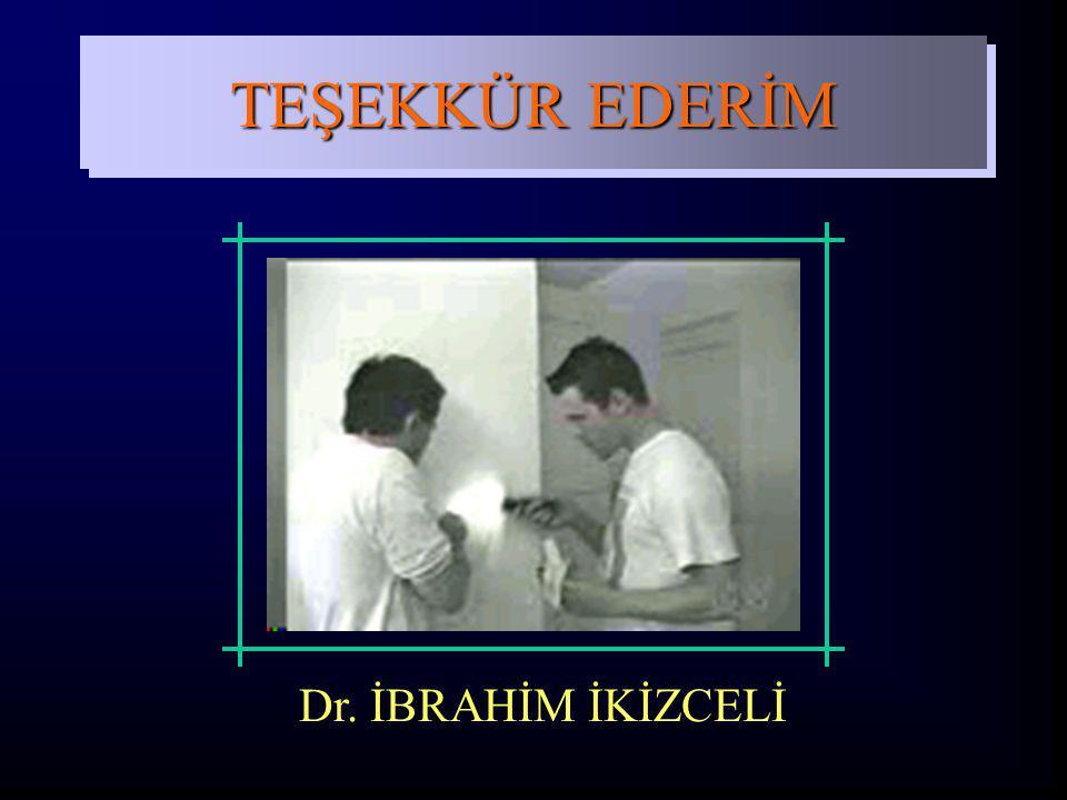 TEŞEKKÜR EDERİM Dr. İBRAHİM İKİZCELİ