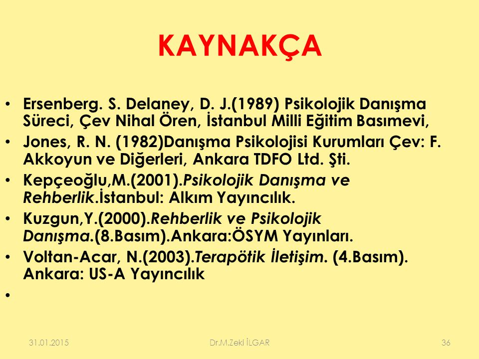 KAYNAKÇA Ersenberg. S. Delaney, D. J.(1989) Psikolojik Danışma Süreci, Çev Nihal Ören, İstanbul Milli Eğitim Basımevi,