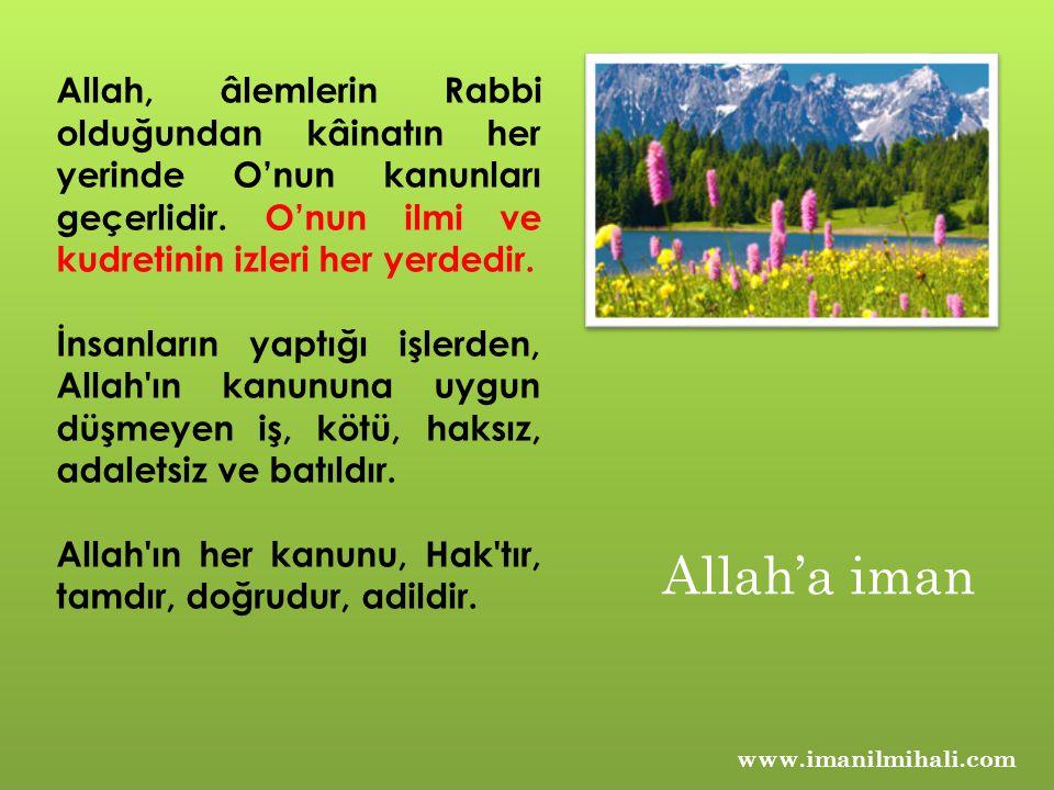 Allah, âlemlerin Rabbi olduğundan kâinatın her yerinde O'nun kanunları geçerlidir. O'nun ilmi ve kudretinin izleri her yerdedir.