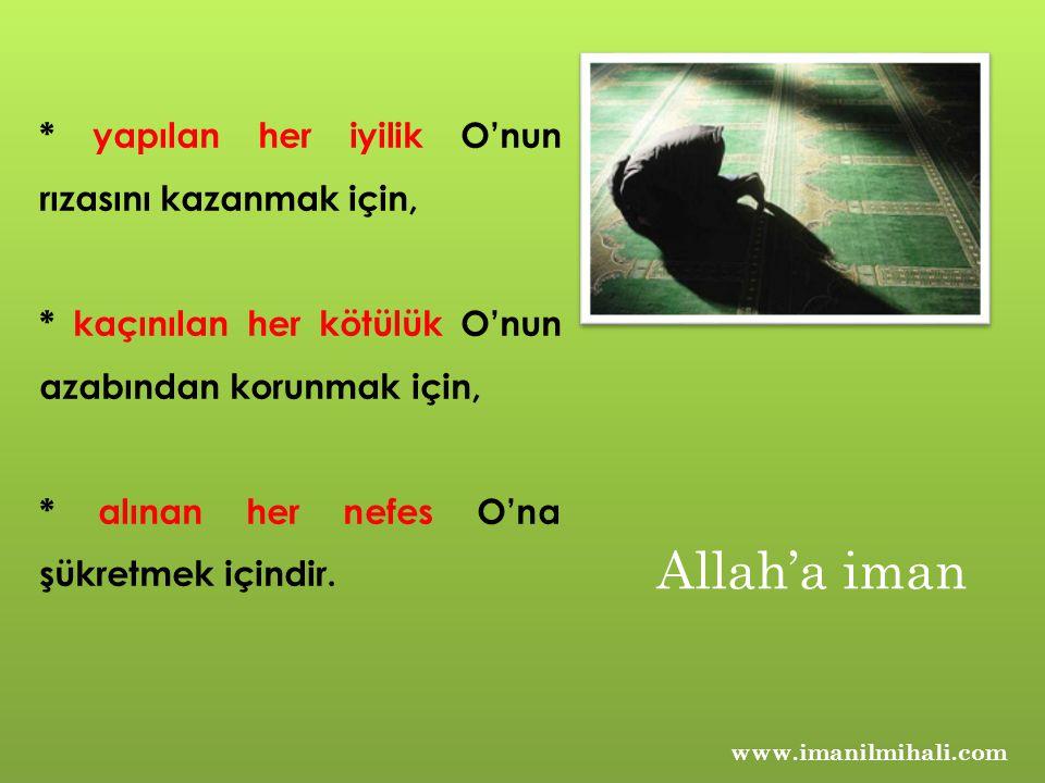 Allah'a iman * yapılan her iyilik O'nun rızasını kazanmak için,