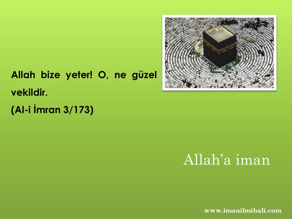 Allah'a iman Allah bize yeter! O, ne güzel vekildir.